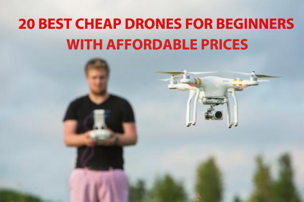 20 Best Cheap Drones For Beginners With Affordable Prices